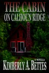 The Cabin on Calhoun Ridge - Kimberly A. Bettes