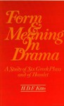 Form and Meaning in Drama: A Study of Six Greek Plays and of Hamlet - H.D.F. Kitto