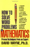 How to Solve Word Problems in Mathematics: Proven Techniques from an Expert (How to Solve Word Problems Series) - David Wayne
