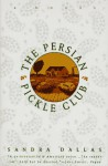 The Persian Pickle Club - Sandra Dallas