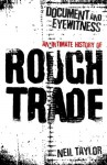 Document and Eyewitness: An Intimate History of Rough Trade - Neil Taylor