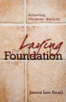 Laying The Foundation: Achieving Christian Maturity - James Lee Beall