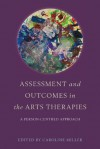 Assessment and Outcomes in the Arts Therapies: A Person-Centred Approach - Caroline Miller, Robin Barnaby, Mariana Torkington, Claire Molyneux, Abigail Raymond