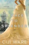 A Race to Splendor - Ciji Ware