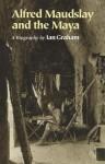 Alfred Maudslay and the Maya - Ian Graham