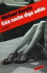 Esta noche digo adiós - Michael Koryta, Rodrigo Fresán, Sergio Lledo