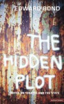 The Hidden Plot: Notes on the Theatre and the State - Edward Bond