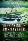 The Sinking of RMS Tayleur: The Lost Story of the Victorian Titanic - Gill Hoffs