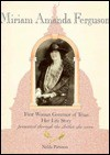 Miriam Amanda Ferguson: First Woman Governor of Texas : Her Life Story Presented Through the Clothes She Wore (Women of Texas; Bk. 2) - Nelda Patteson