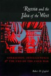 Russia and the Idea of the West: Gorbachev, Intellectuals, and the End of the Cold War - Robert English