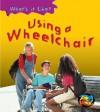 Using A Wheelchair (Heinemann First Library) - Angela Royston