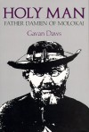 Holy Man: Father Damien of Molokai - Gavan Daws