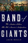 Band of Giants: The Amateur Soldiers Who Won America's Independence - Jack Kelly