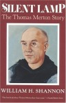 Silent Lamp: The Thomas Merton Story - William H. Shannon
