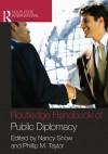 The Routledge Handbook of Public Diplomacy (Routledge International Handbooks) - Nancy Snow, Phillip M. Taylor