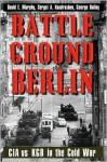 Battleground Berlin: CIA vs. KGB in the Cold War - David E. Murphy, George Bailey, Sergei A. Kondrashev