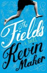 The Fields: A Novel - Kevin Maher