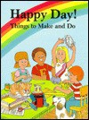 Happy Day! Things to Make and Do - Judith Conaway, Renzo Barto