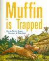 Muffin Is Trapped - Patricia Simpson, Manu Smith