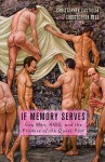 If Memory Serves: Gay Men, AIDS, and the Promise of the Queer Past - Christopher Castiglia, Christopher Reed
