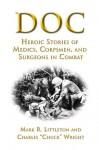 Doc: Heroic Stories of Medics,Corpsmen,and Surgeons in Combat - Mark R. Littleton