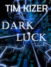 Dark Luck - Tim Kizer