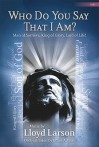 Who Do You Say That I Am?: Man of Sorrows, King of Glory, Lord of Life! - Lloyd Larson