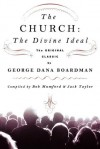 The Church: The Divine Ideal: The Original Classic by George Dana Boardman - Jack Taylor