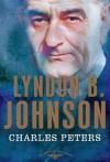 Lyndon B. Johnson - Charles Peters, Arthur M. Schlesinger Jr., Sean Wilentz