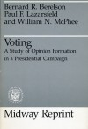 Voting: A Study of Opinion Formation in a Presidential Campaign - Bernard R. Berelson, Paul F. Lazarsfeld, William N. McPhee