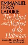 The Mind and Method of the Historian - Emmanuel Le Roy Ladurie, Ben Reynolds, Siân Reynolds