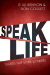 Speak Life: Words That Work Wonders - Essek William Kenyon, Don Gossett