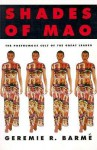 Shades Of Mao: The Posthumous Cult Of The Great Leader - Geremie R. Barme