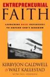 Entrepreneurial Faith: Launching Bold Initiatives to Expand God's Kingdom - Walt Kallestad, Paul Sorensen, Kirbyjon Caldwell