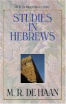 Studies in Hebrews (M.R. de Haan Classic Library) - Martin R. Dehaan
