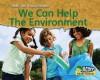 We Can Help the Environment - Rebecca Rissman