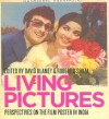 Living Pictures: Perspectives on the Film Poster in India - David Blamey, Emily King