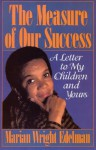 The Measure of our Success: A Letter to My Children and Yours - Marian Wright Edelman