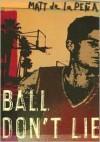 Ball Don't Lie - Matt de la Pena, Matt Peena