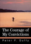 The Courage of My Convictions - Peter Duffy
