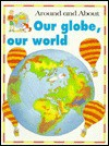 Our Globe, Our World - Kate Petty, Jakki Wood