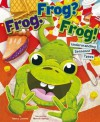 Frog. Frog? Frog!: Understanding Sentence Types - Nancy Loewen, Merrill Rainey, Terry Flaherty