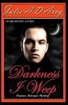 Darkness I Weep - Julie A. D'Arcy, Brian Porter