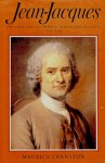 Jean-Jacques: The Early Life and Work of Jean-Jacques Rousseau, 1712-1754 - Maurice Cranston