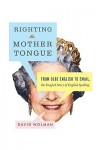 Righting the Mother Tongue: From Olde English to Email, the Tangled Story of English Spelling - David Wolman