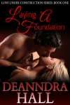 Laying a Foundation (Love Under Construction, Book 1) - Deanndra Hall
