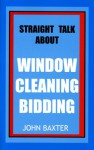 Straight Talk About Window Cleaning Bidding - John Baxter