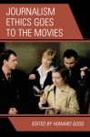Journalism Ethics Goes to the Movies - Howard Good