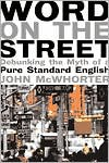 Word On The Street: Debunking The Myth Of A Pure Standard English - John H. McWhorter