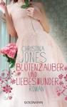 Blütenzauber und Liebeswunder: Roman (German Edition) - Christina Jones, Elisabeth Spang